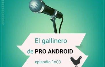 El Gallinero de ProAndroid 1×03 [PODCAST]