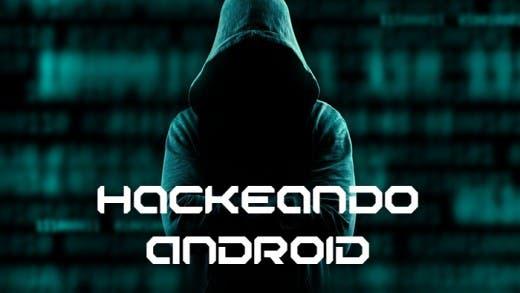 Hackeando Android 1: prólogo del hacker