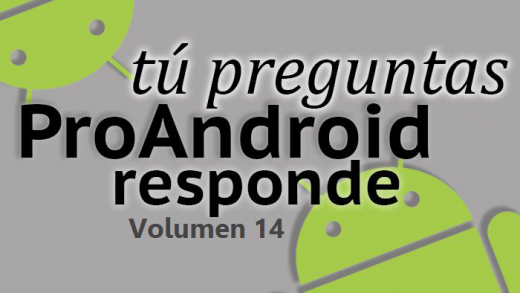 Tú preguntas, Pro Android responde 14: déjanos tus preguntas