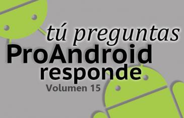 Tú preguntas, Pro Android responde 15: déjanos tus preguntas