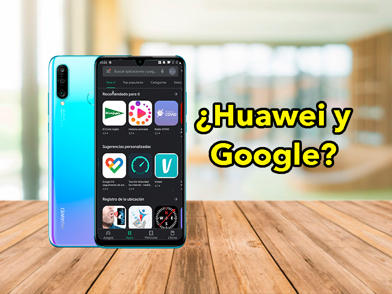 Huawei podría volver a tener aplicaciones de Google: ¿vuelta a la normalidad?