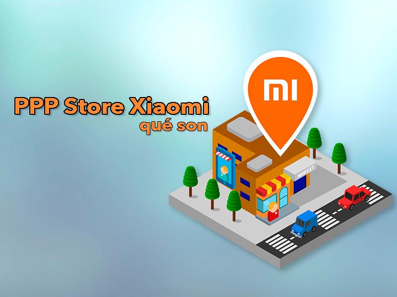 ¿Qué son las nuevas PPP Store de Xiaomi?